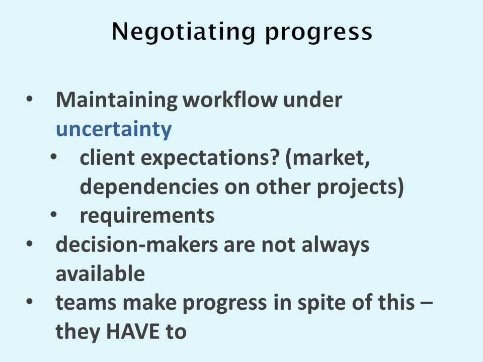 Maintaining workflow under uncertainty client expectations? (market, dependencies on other projects) requirements decision-makers are not always avail