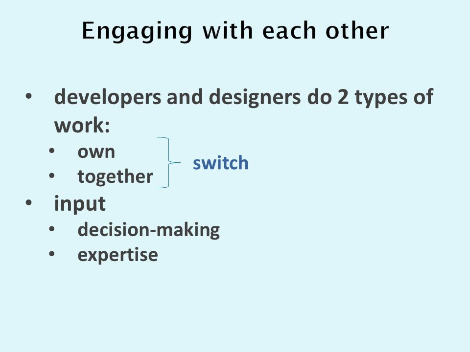 developers and designers do 2 types of work: own together input decision-making expertise switch