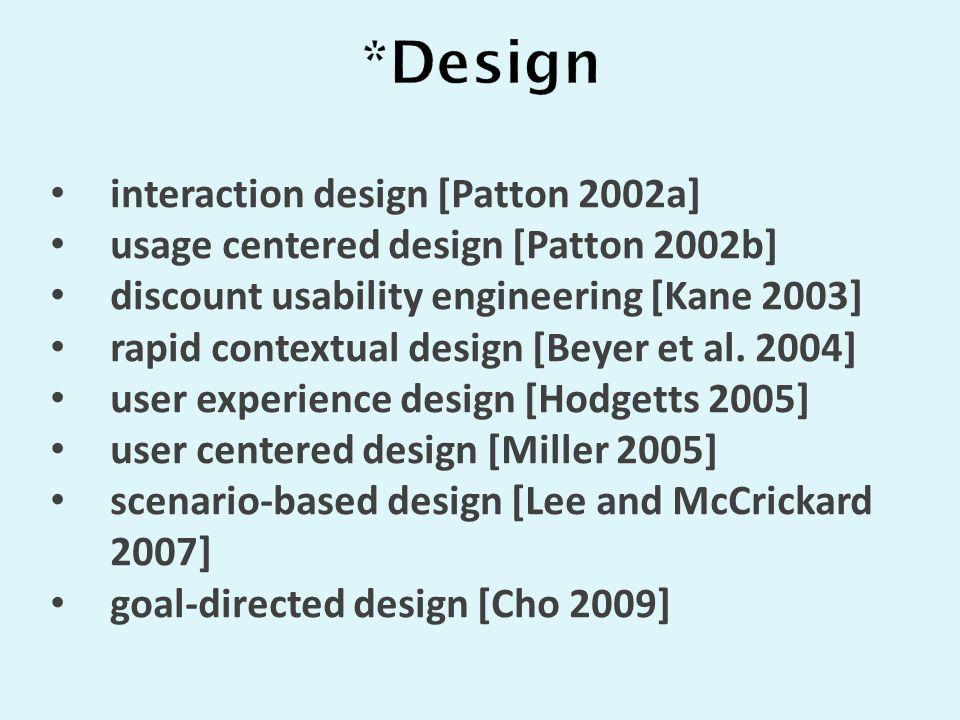 interaction design [Patton 2002a] usage centered design [Patton 2002b] discount usability engineering [Kane 2003] rapid contextual design [Beyer et al.