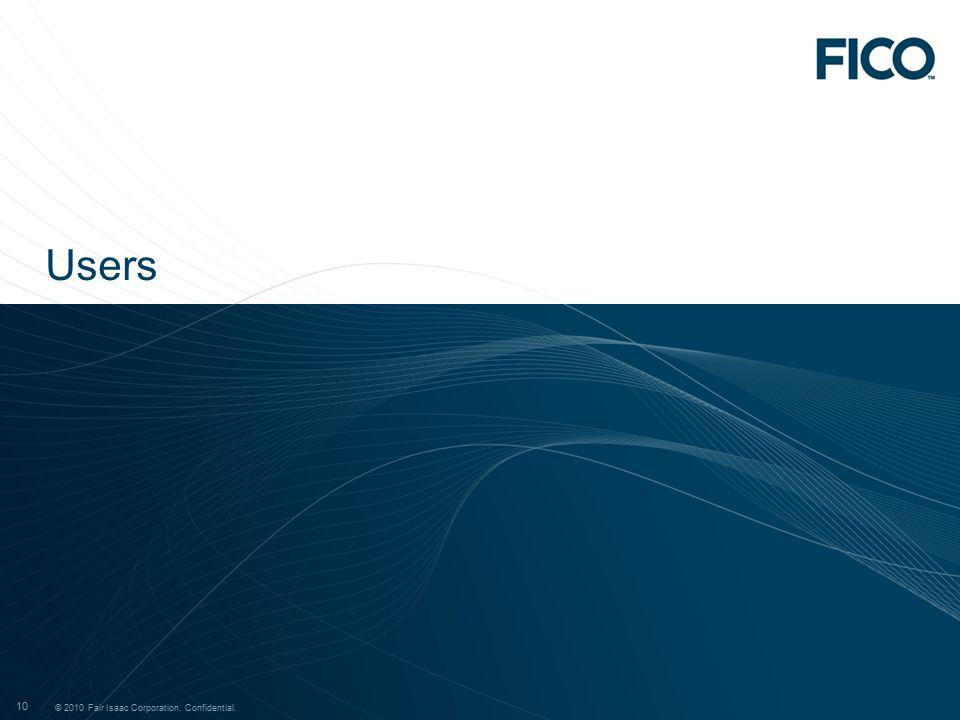 © 2011 Fair Isaac Corporation. Confidential. 10 © 2010 Fair Isaac Corporation. Confidential. 10 Users