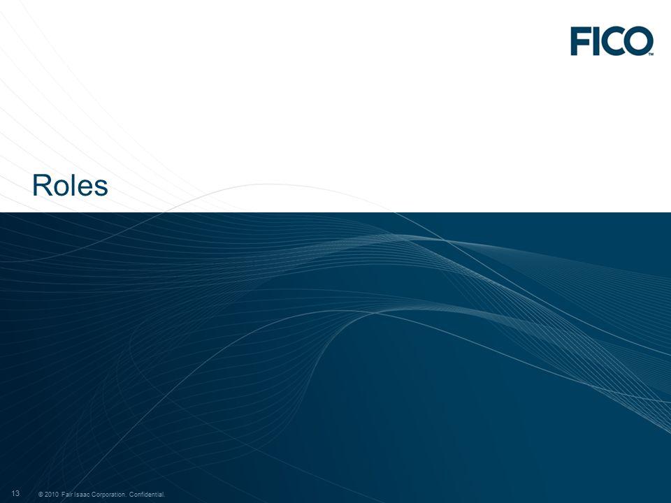 © 2011 Fair Isaac Corporation. Confidential. 13 © 2010 Fair Isaac Corporation. Confidential. 13 Roles