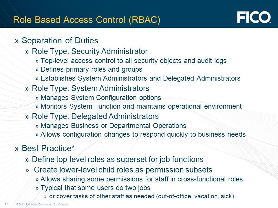 © 2011 Fair Isaac Corporation. Confidential. 17 Role Based Access Control (RBAC) »Separation of Duties »Role Type: Security Administrator » Top-level