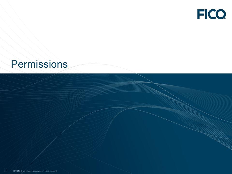 © 2011 Fair Isaac Corporation. Confidential. 18 © 2010 Fair Isaac Corporation. Confidential. 18 Permissions