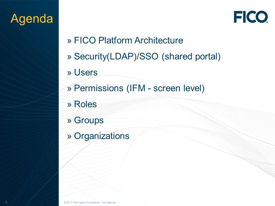© 2011 Fair Isaac Corporation. Confidential. 2 © 2010 Fair Isaac Corporation. Confidential. 2 Agenda »FICO Platform Architecture »Security(LDAP)/SSO (