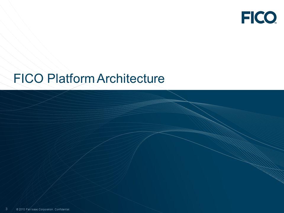© 2011 Fair Isaac Corporation. Confidential. 3 © 2010 Fair Isaac Corporation. Confidential. 3 FICO Platform Architecture