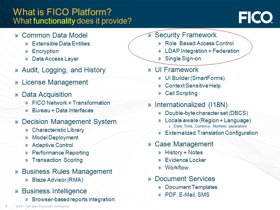 © 2011 Fair Isaac Corporation.Confidential. 6 What is FICO Platform.