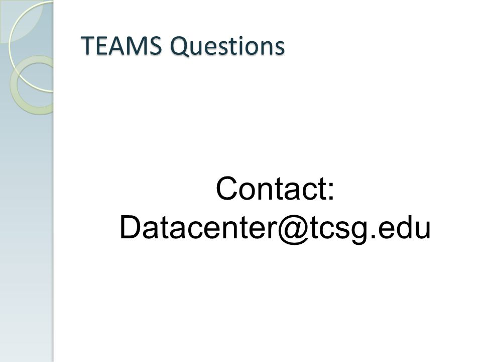 TEAMS Questions Contact: Datacenter@tcsg.edu