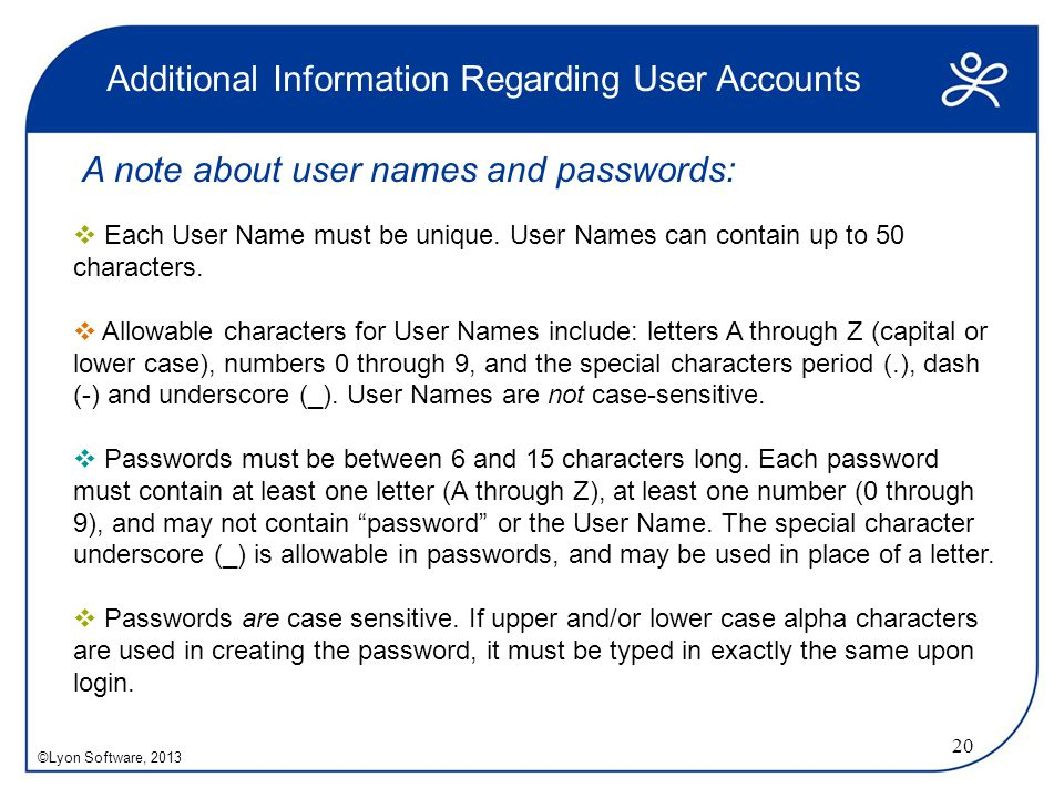 Additional Information Regarding User Accounts  Each User Name must be unique.
