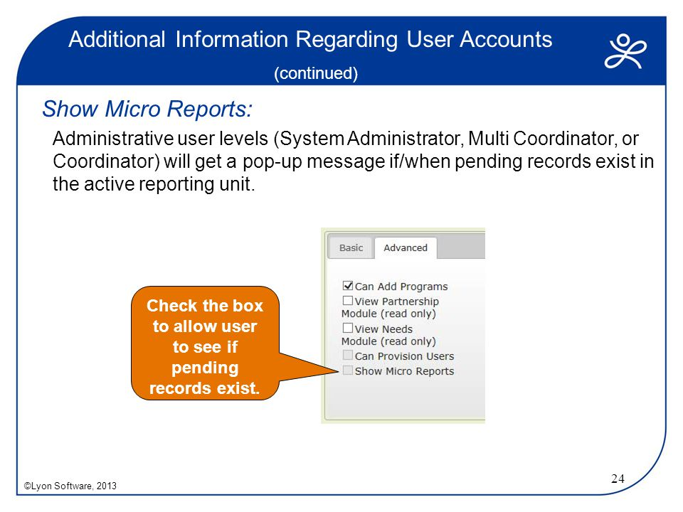 Additional Information Regarding User Accounts (continued) Show Micro Reports: Administrative user levels (System Administrator, Multi Coordinator, or