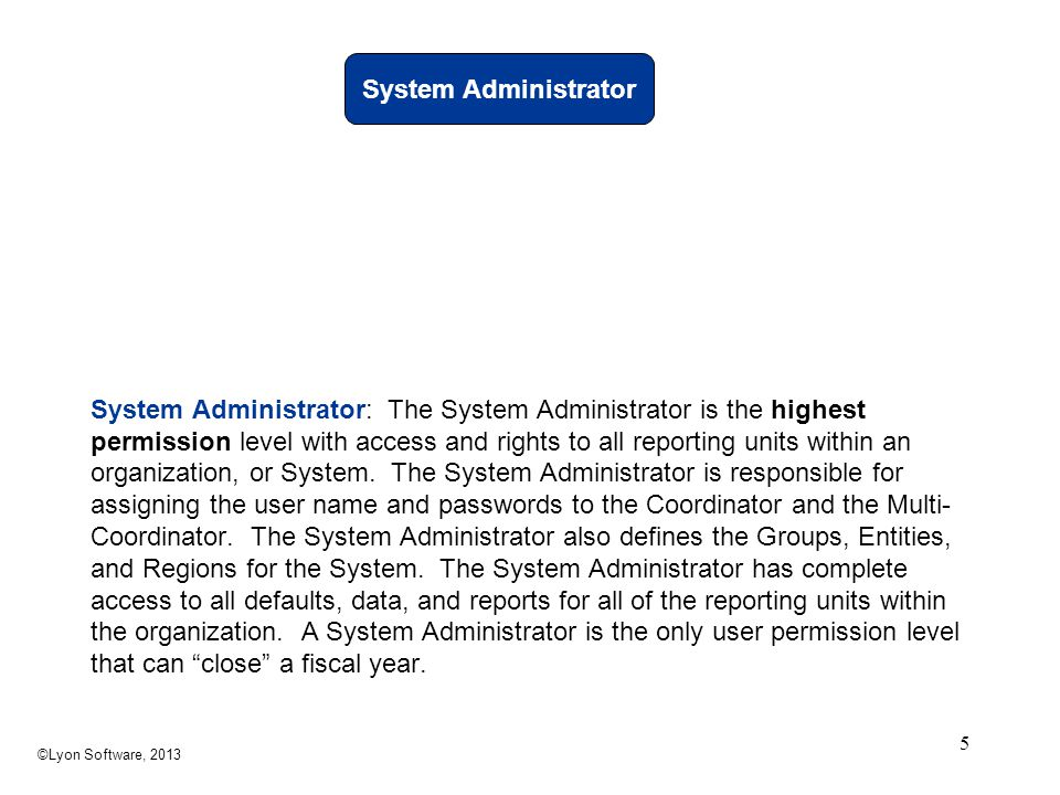 System Administrator System Administrator: The System Administrator is the highest permission level with access and rights to all reporting units with