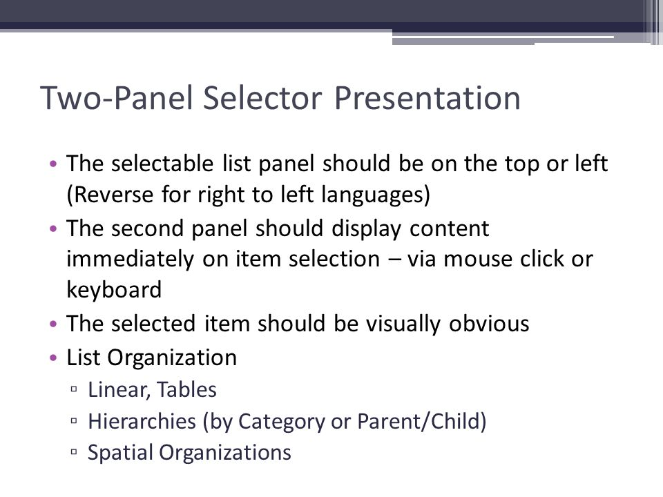 Two-Panel Selector Presentation The selectable list panel should be on the top or left (Reverse for right to left languages) The second panel should d