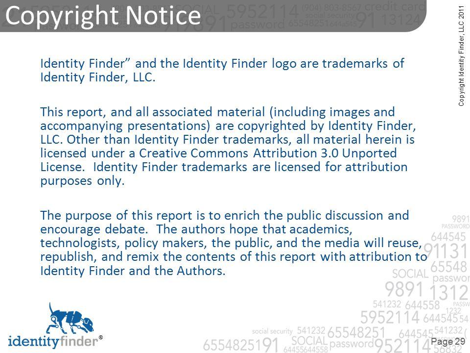 "Copyright Identity Finder, LLC 2011 ® Page 29 Identity Finder"" and the Identity Finder logo are trademarks of Identity Finder, LLC. This report, and a"