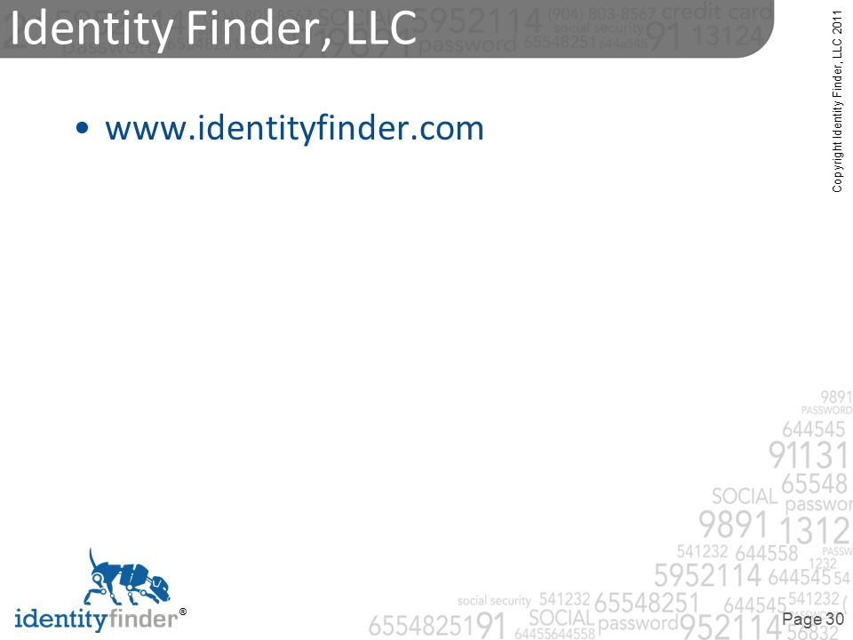 Copyright Identity Finder, LLC 2011 ® Page 30 www.identityfinder.com Identity Finder, LLC