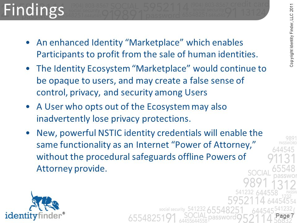 Copyright Identity Finder, LLC 2011 ® Page 8 Untrusted Identies Self- Assertion of Identity User Service Provider Uncertainty, Distrust, Cost