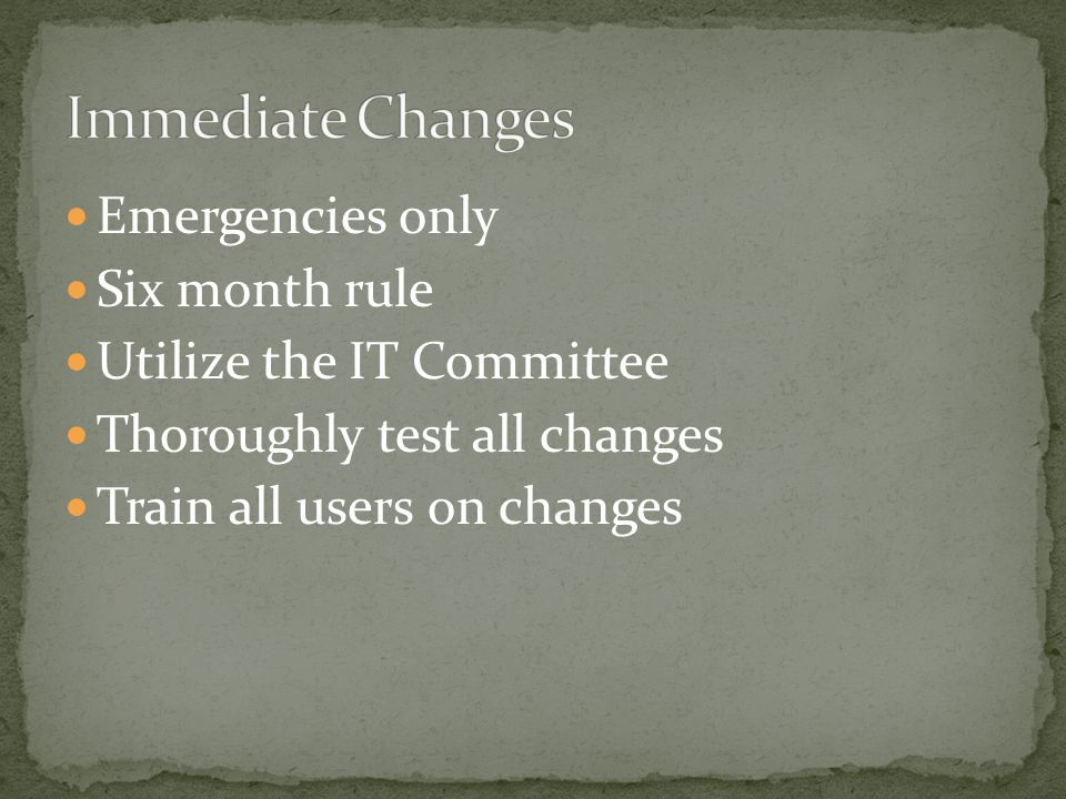 Emergencies only Six month rule Utilize the IT Committee Thoroughly test all changes Train all users on changes