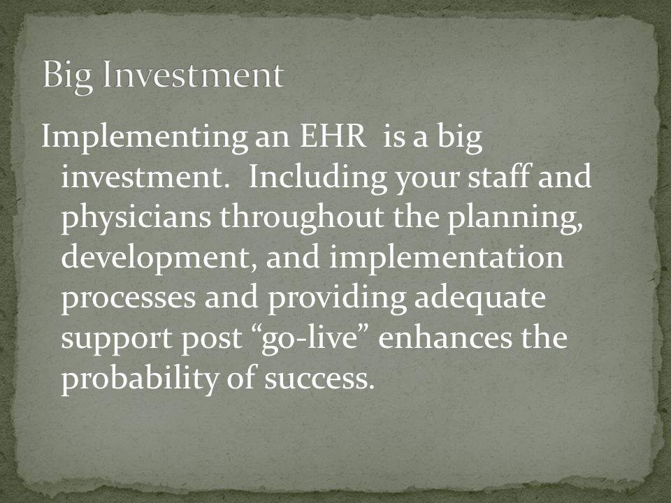 Implementing an EHR is a big investment. Including your staff and physicians throughout the planning, development, and implementation processes and pr