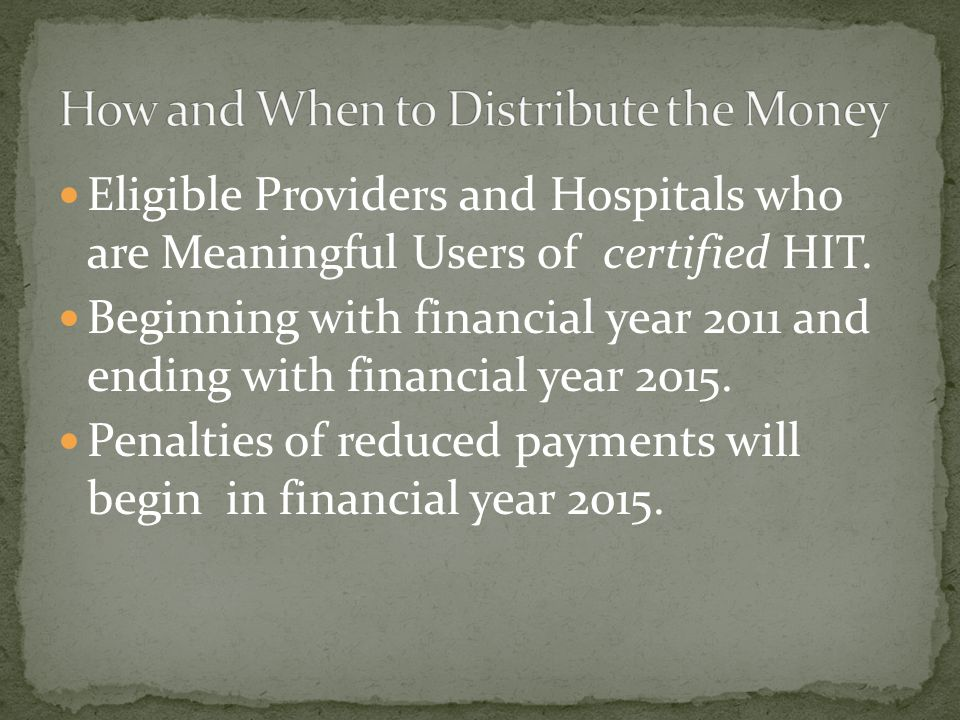 Eligible Providers and Hospitals who are Meaningful Users of certified HIT. Beginning with financial year 2011 and ending with financial year 2015. Pe