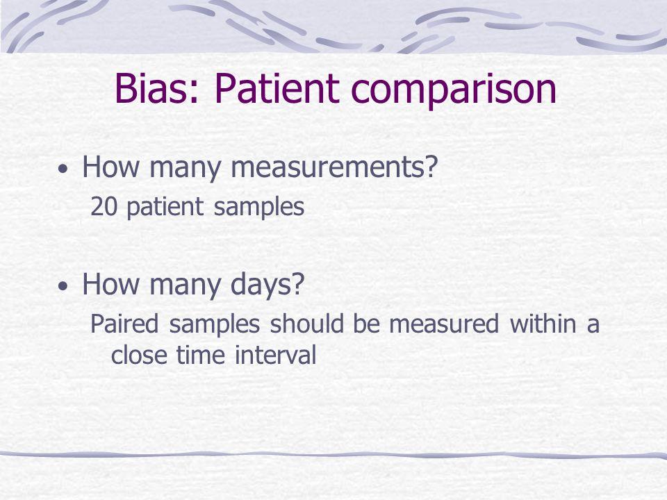 Bias: Patient comparison How many measurements. 20 patient samples How many days.