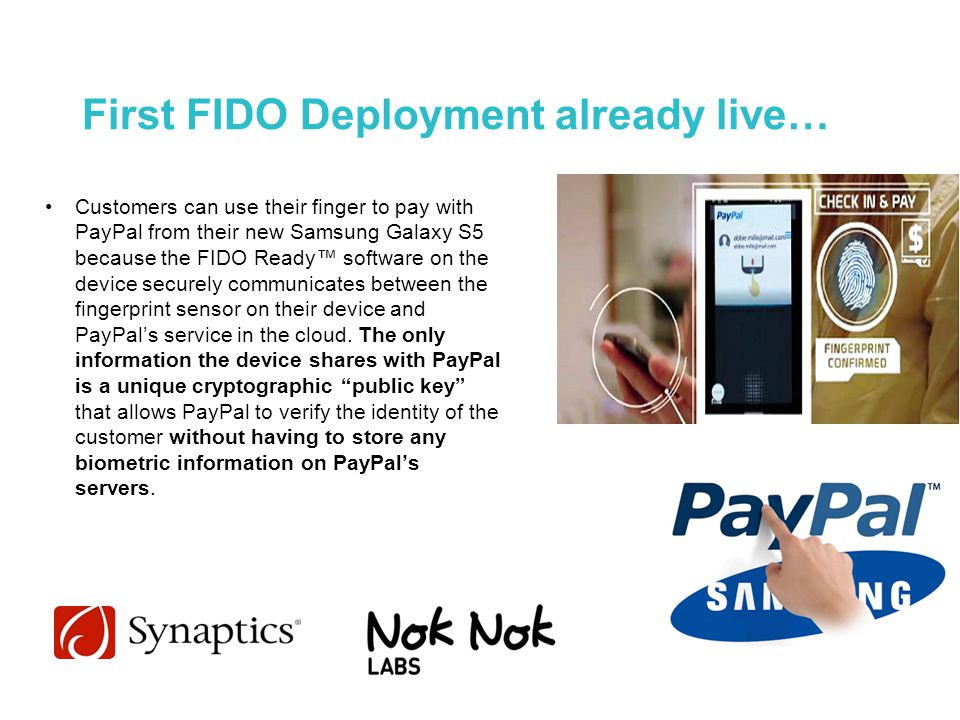 First FIDO Deployment already live… Customers can use their finger to pay with PayPal from their new Samsung Galaxy S5 because the FIDO Ready™ softwar