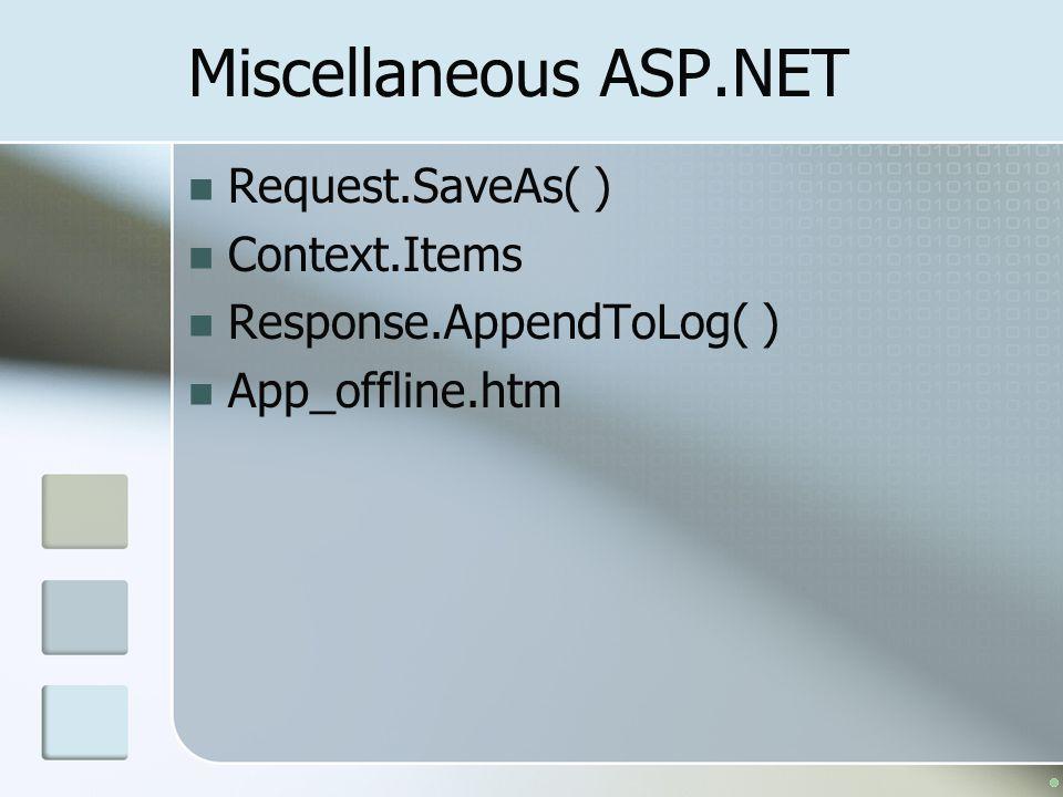 Miscellaneous ASP.NET Request.SaveAs( ) Context.Items Response.AppendToLog( ) App_offline.htm