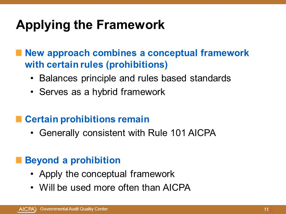 Governmental Audit Quality Center Applying the Framework New approach combines a conceptual framework with certain rules (prohibitions) Balances princ