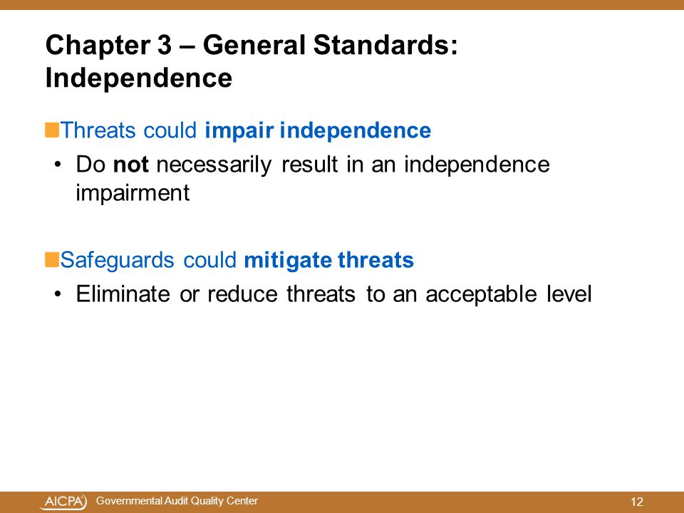 Governmental Audit Quality Center Chapter 3 – General Standards: Independence Threats could impair independence Do not necessarily result in an indepe