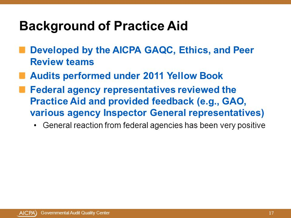 Governmental Audit Quality Center Background of Practice Aid Developed by the AICPA GAQC, Ethics, and Peer Review teams Audits performed under 2011 Ye
