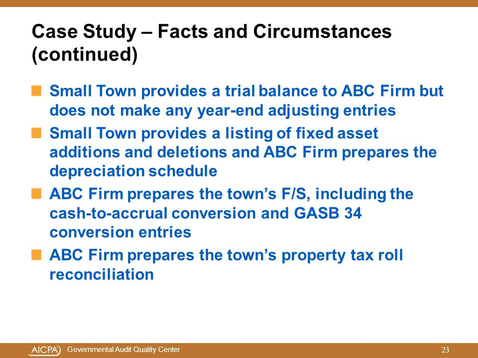 Governmental Audit Quality Center Case Study – Facts and Circumstances (continued) Small Town provides a trial balance to ABC Firm but does not make a