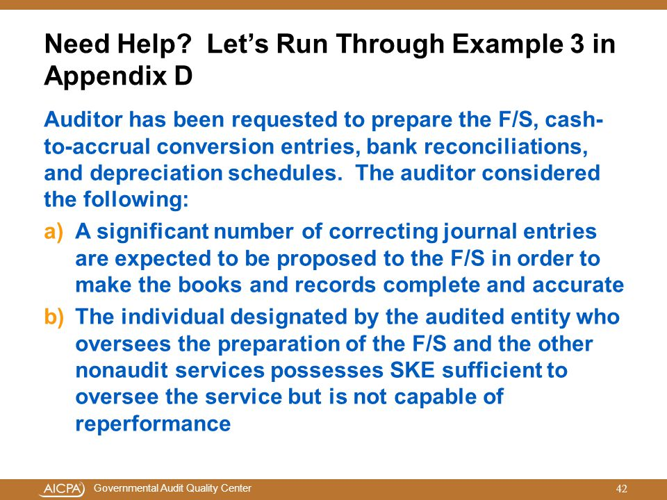 Governmental Audit Quality Center Need Help? Let's Run Through Example 3 in Appendix D Auditor has been requested to prepare the F/S, cash- to-accrual