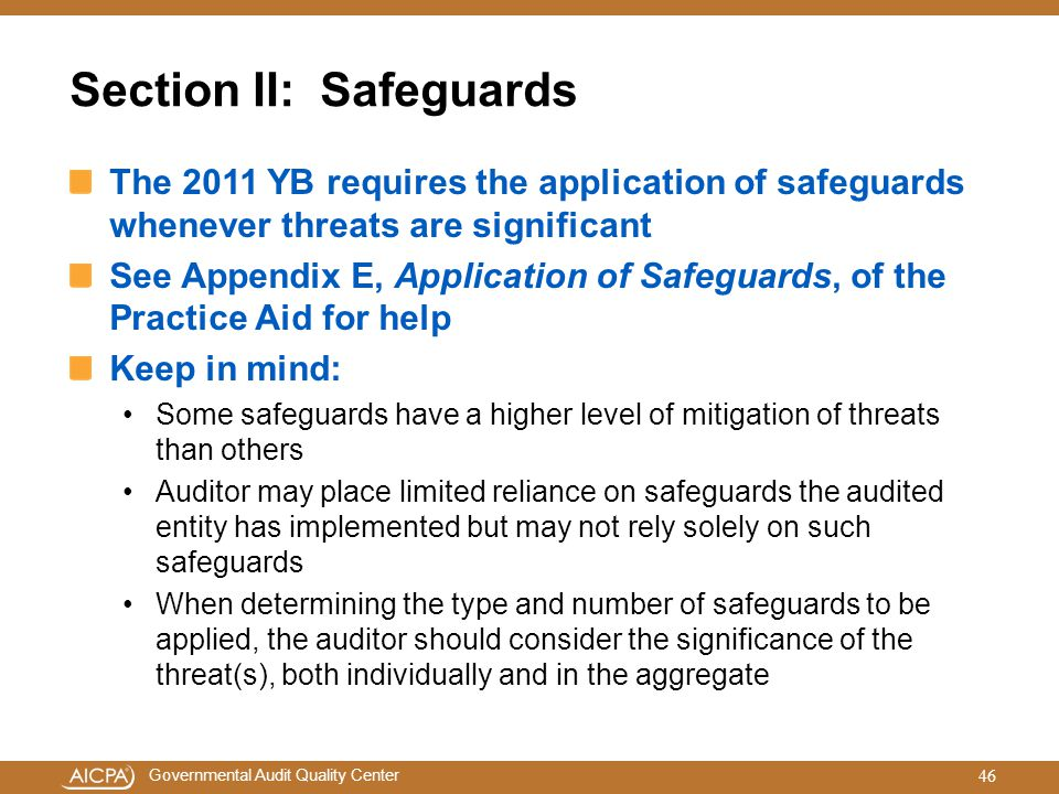 Governmental Audit Quality Center Section II: Safeguards The 2011 YB requires the application of safeguards whenever threats are significant See Appen