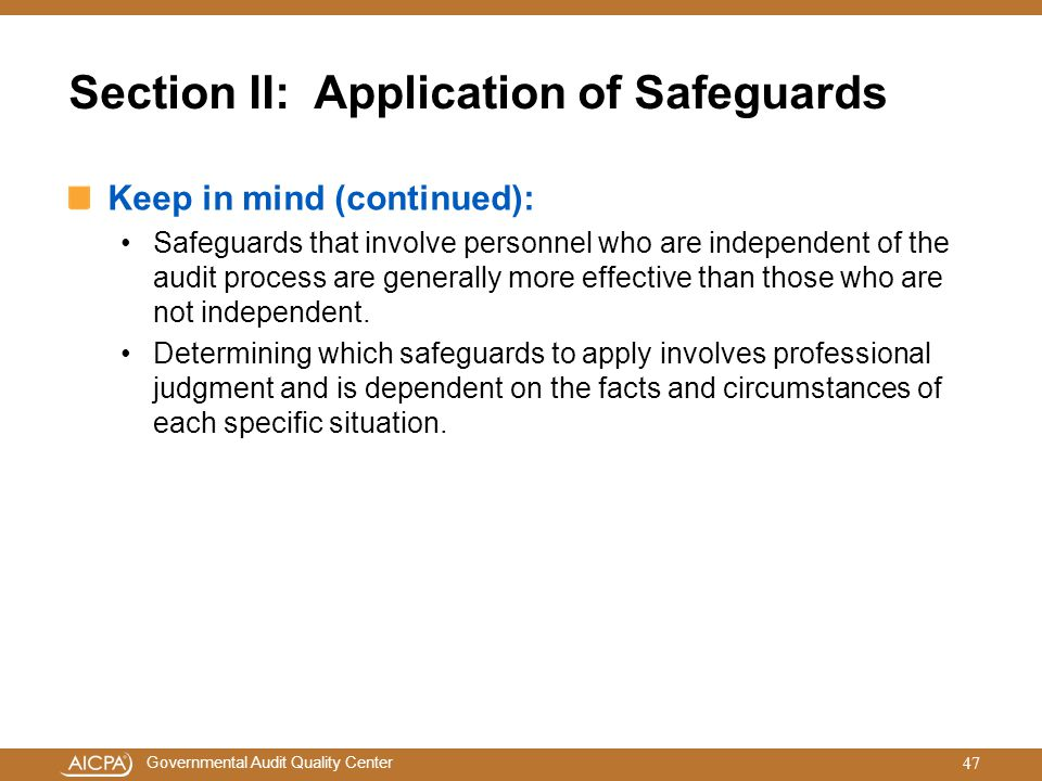 Governmental Audit Quality Center Section II: Application of Safeguards Keep in mind (continued): Safeguards that involve personnel who are independen