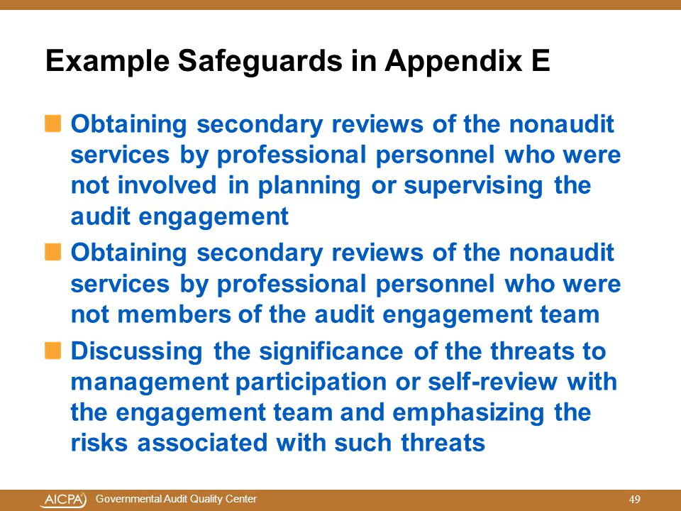 Governmental Audit Quality Center Example Safeguards in Appendix E Obtaining secondary reviews of the nonaudit services by professional personnel who