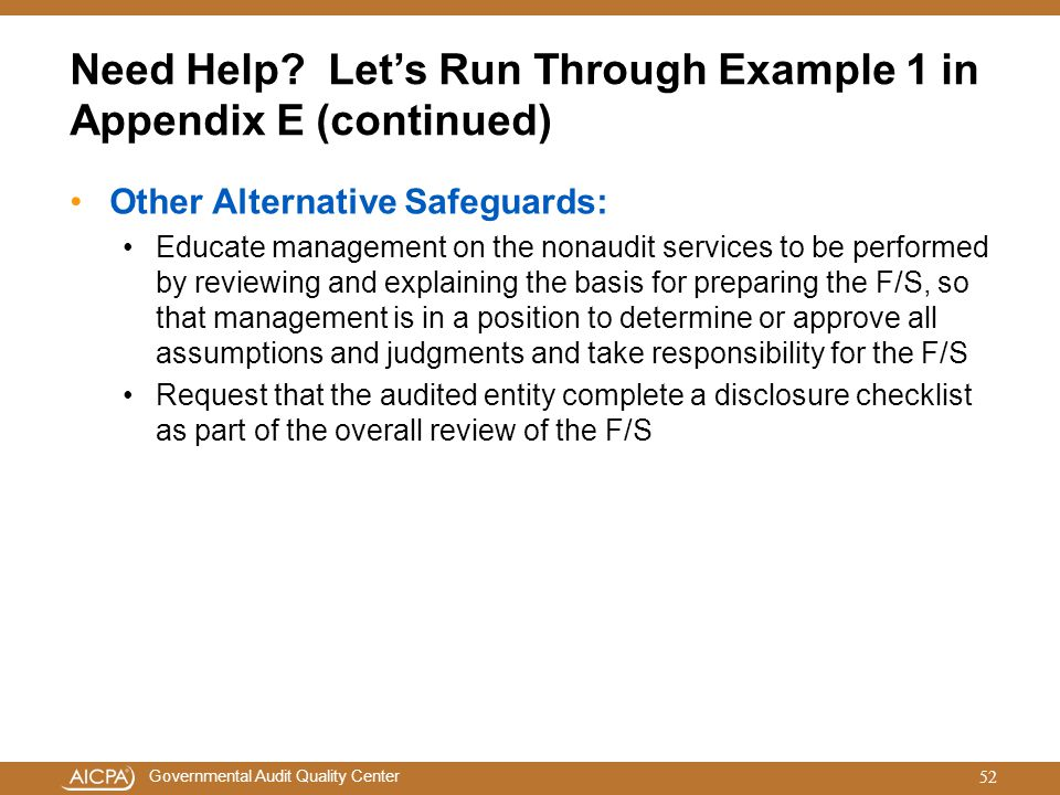 Governmental Audit Quality Center Need Help? Let's Run Through Example 1 in Appendix E (continued) Other Alternative Safeguards: Educate management on