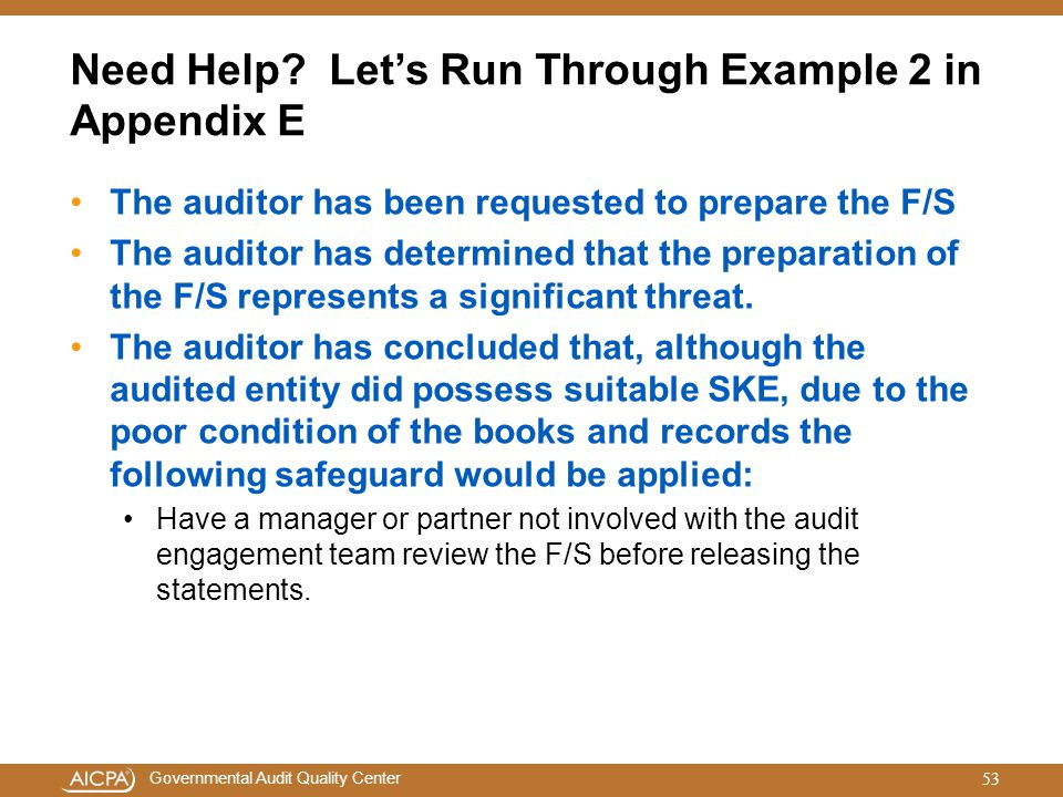 Governmental Audit Quality Center Need Help? Let's Run Through Example 2 in Appendix E The auditor has been requested to prepare the F/S The auditor h