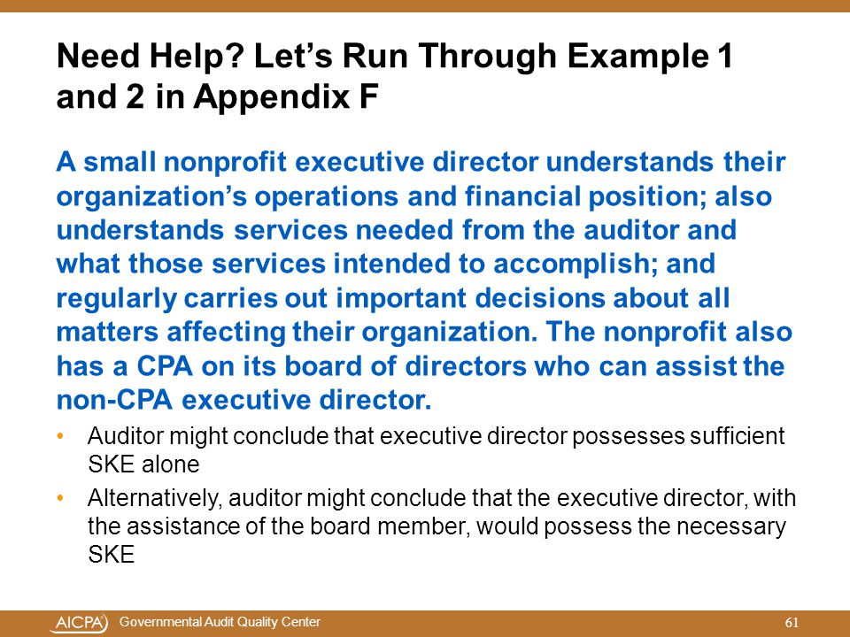 Governmental Audit Quality Center Need Help? Let's Run Through Example 1 and 2 in Appendix F A small nonprofit executive director understands their or
