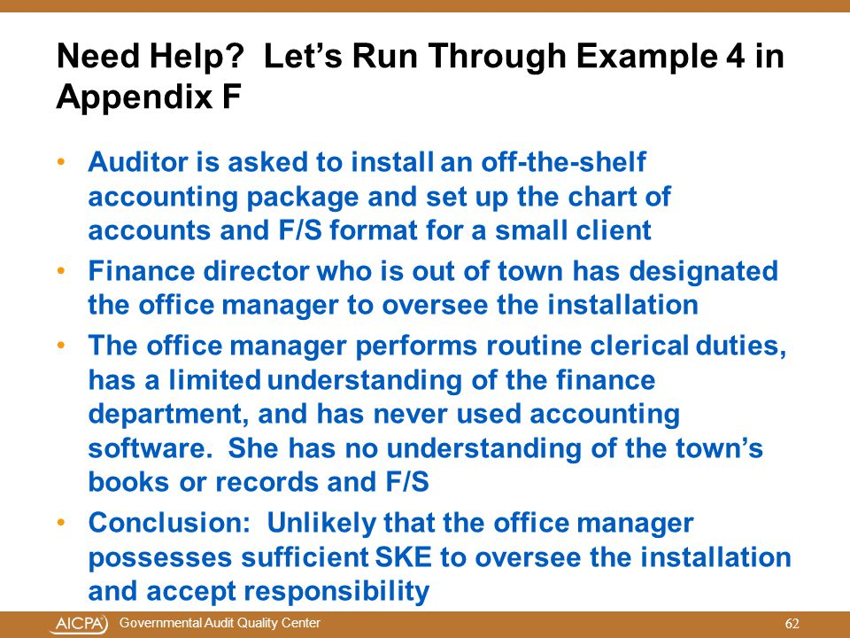 Governmental Audit Quality Center Need Help? Let's Run Through Example 4 in Appendix F Auditor is asked to install an off-the-shelf accounting package