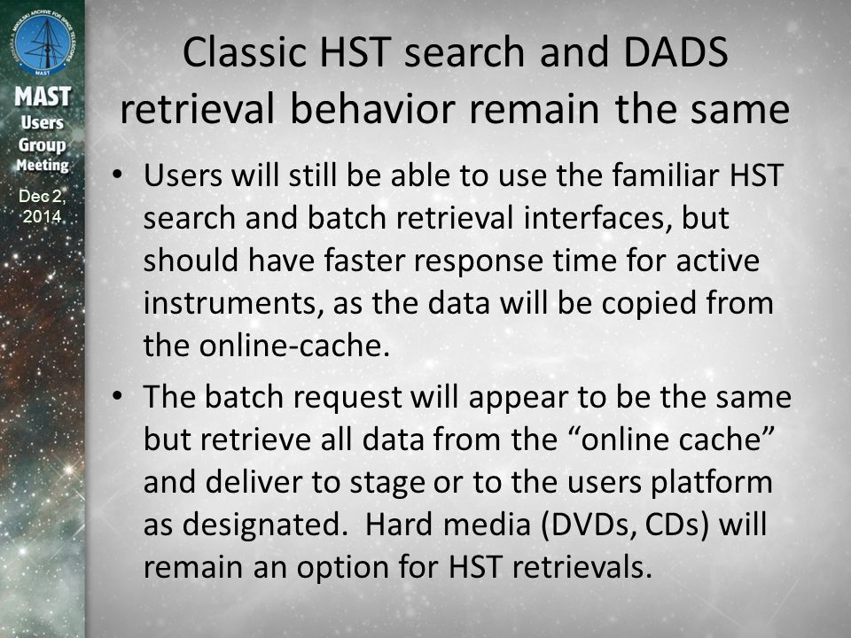 Dec 2, 2014 … but there will be new options Data that are in the HST public online cache will be directly available via the MAST Discovery Portal and the download basket as the Common Archive Observation Model (CAOM) database is updated.