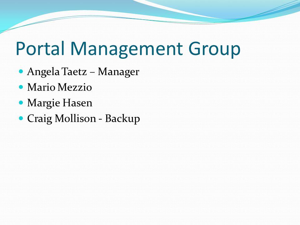 Portal Management Group Angela Taetz – Manager Mario Mezzio Margie Hasen Craig Mollison - Backup