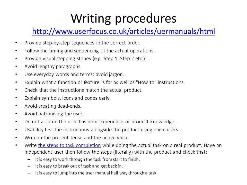 Writing procedures http://www.userfocus.co.uk/articles/uermanuals/html http://www.userfocus.co.uk/articles/uermanuals/html Provide step-by-step sequen