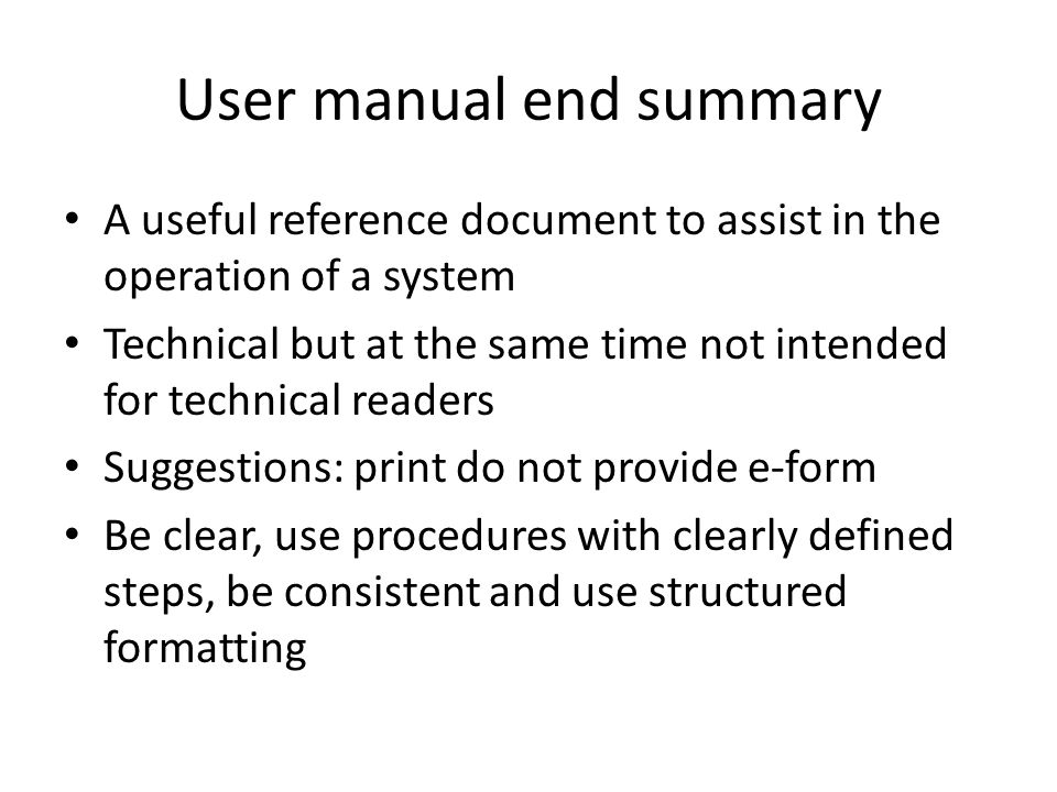 User manual end summary A useful reference document to assist in the operation of a system Technical but at the same time not intended for technical r
