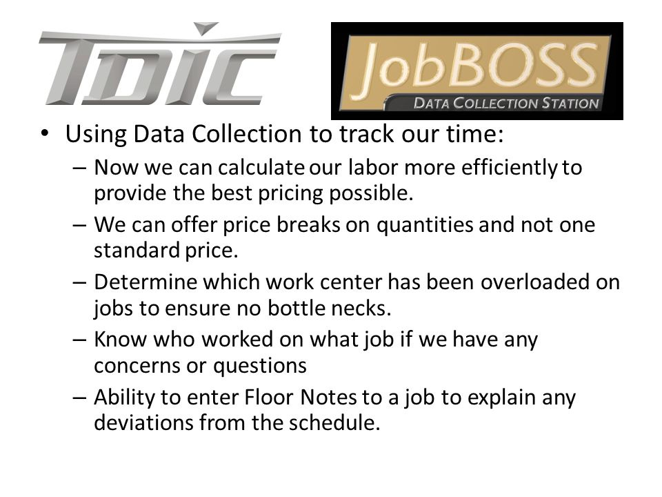Using Data Collection to track our time: – Now we can calculate our labor more efficiently to provide the best pricing possible.