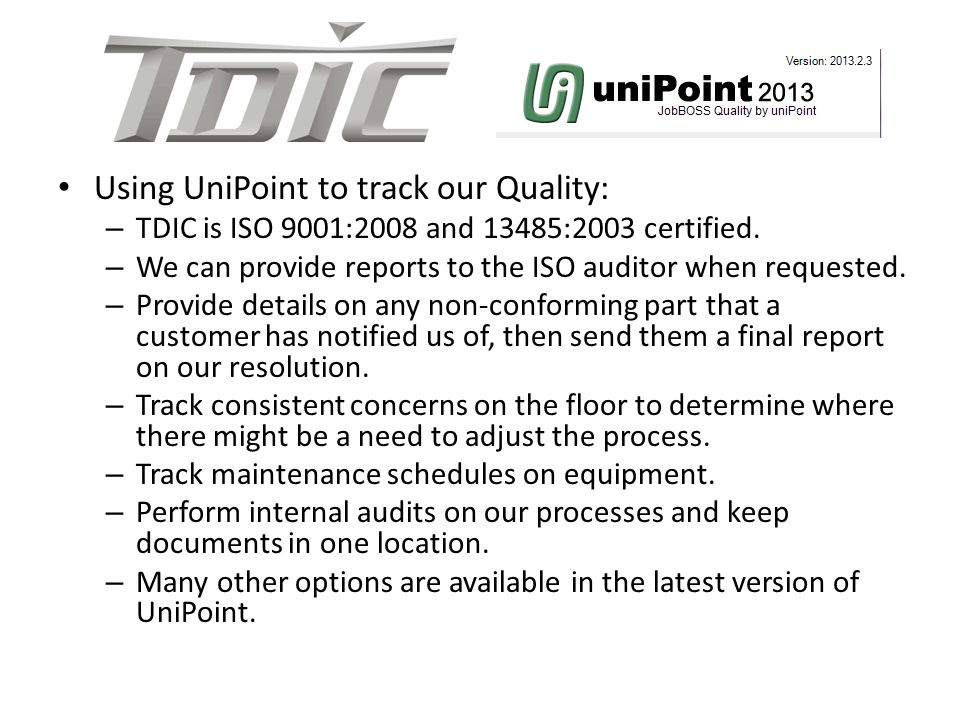 Using UniPoint to track our Quality: – TDIC is ISO 9001:2008 and 13485:2003 certified.