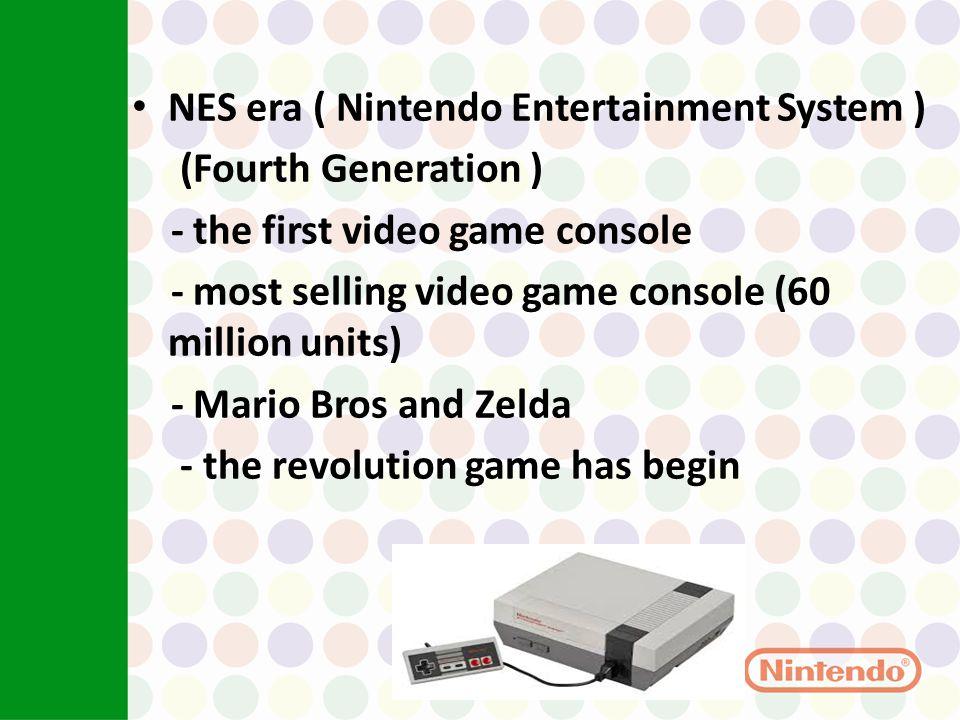 Nintendo Video game era NES era ( Nintendo Entertainment System ) (Fourth Generation ) - the first video game console - most selling video game consol