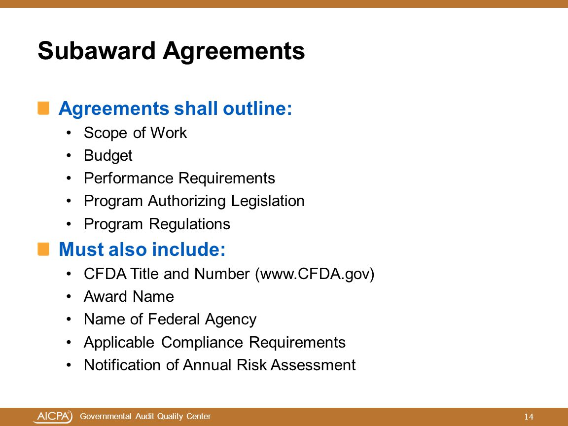 Governmental Audit Quality Center Subaward Agreements Agreements shall outline: Scope of Work Budget Performance Requirements Program Authorizing Legi