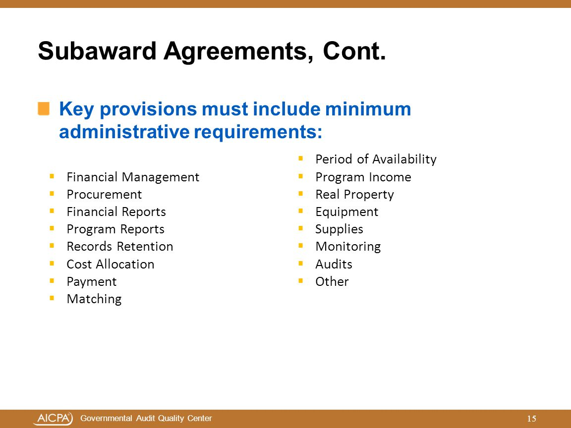 Governmental Audit Quality Center Subaward Agreements, Cont. Key provisions must include minimum administrative requirements: 15  Financial Managemen
