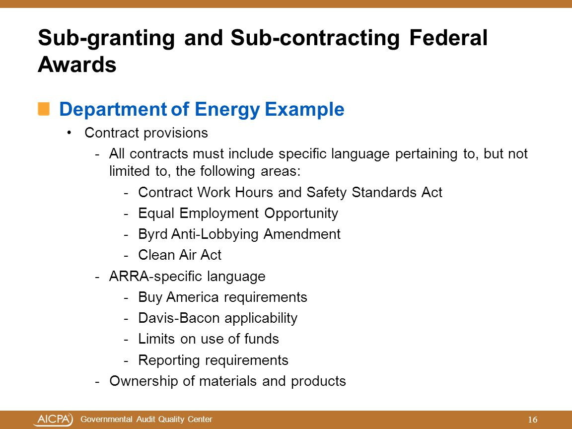 Governmental Audit Quality Center Sub-granting and Sub-contracting Federal Awards Department of Energy Example Contract provisions -All contracts must