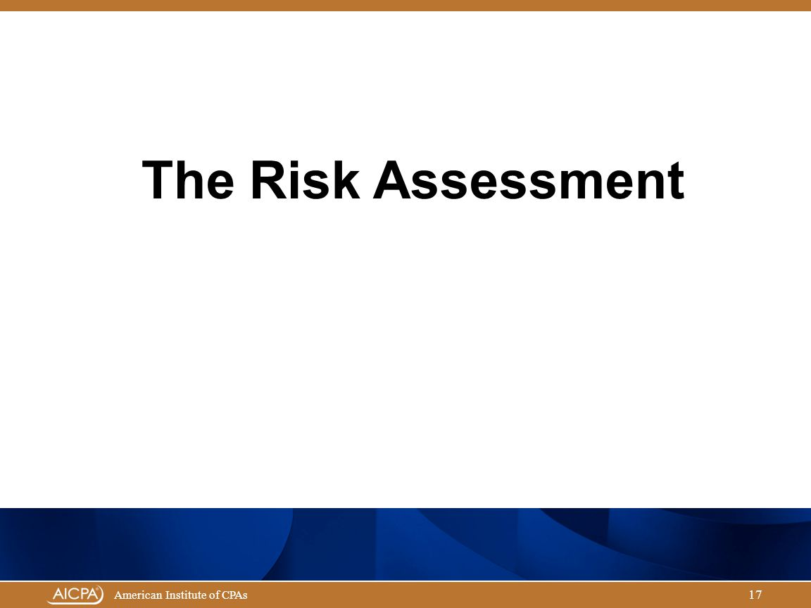Governmental Audit Quality Center American Institute of CPAs 17 The Risk Assessment