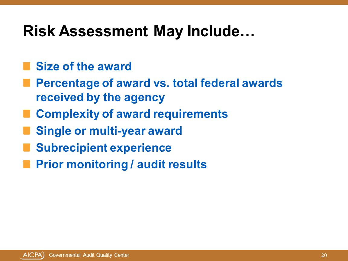 Governmental Audit Quality Center Risk Assessment May Include… Size of the award Percentage of award vs. total federal awards received by the agency C