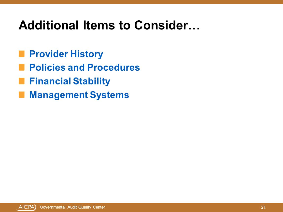 Governmental Audit Quality Center Additional Items to Consider… Provider History Policies and Procedures Financial Stability Management Systems 21