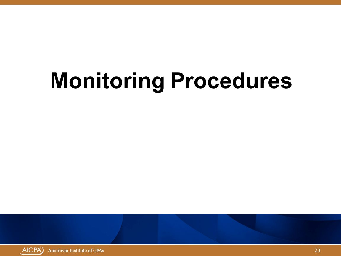 Governmental Audit Quality Center American Institute of CPAs 23 Monitoring Procedures